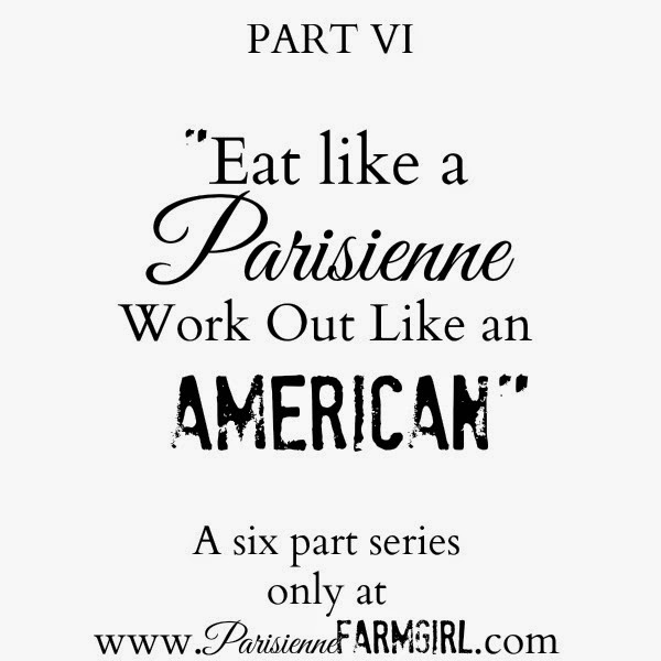 Eat Like a Parisienne Work Out Like an American Part IV – The END!  A Flashback Series with Updates.