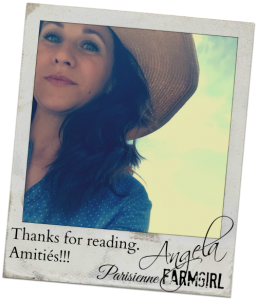 Thanks for reading. Amitiés!!! Angela Parisienne Farmgirl